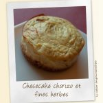 Cheesecake chorizo ail et fines herbes
