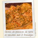Gratin de pommes de terre et tomates aux 2 fromages