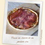 Pizza au chèvre et jambon cru