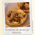 Tartelettes gésiers reblochon