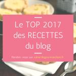 Le TOP 10 des recettes 2017 sur le blog (x2!)